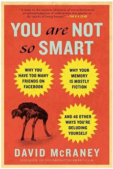 You Are Not So Smart, by David McRaney